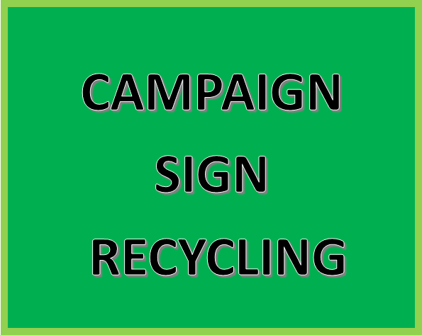 Click Here for More Information on Campaign Sign Recycling